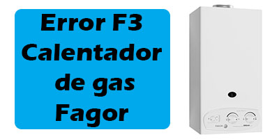 Error F3 Calentador de gas Fagor