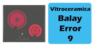 Error 9 Vitroceramica balay - 9 al reves, E9 Origen y Solucion