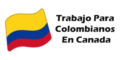 Trabajo para colombianos en canada 2019 Oferta de Empleo Vacante