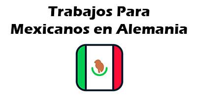 Trabajos para Mexicanos en Alemania 2019 Oferta de Empleo Vacante