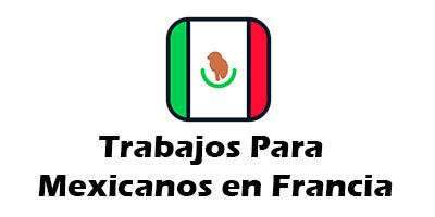 Trabajos para Mexicanos en Francia 2019 Oferta de Empleo Vacante
