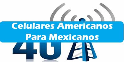 Que Compañias de Celulares Americanos Se Pueden Activar en Mexico