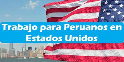 Trabajo para Peruanos en Estados Unidos 2019 Oferta de Empleos Vacante