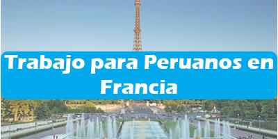 Trabajo para Peruanos en Francia 2019 Oferta de Empleos Vacante