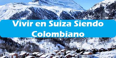 Vivir en Suiza Siendo Colombiano 2019
