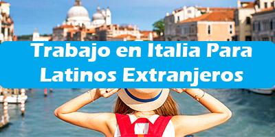 Trabajo en Italia para Latinos - Oferta de Empleo Para Extranjeros