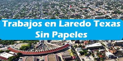 Trabajos en Laredo Texas Sin Papeles  Oferta de Empleo