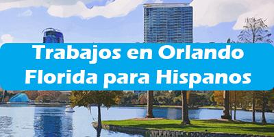 Trabajos en Orlando Florida para Hispanos Oferta Empleo Extranjero