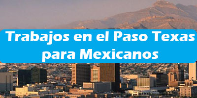 Trabajos en el Paso Texas para Mexicanos Ofertas de Empleo