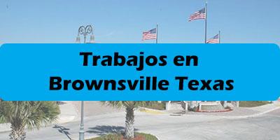 Trabajos en Brownsville Texas Mexicanos