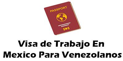 Visa de Trabajo en Mexico para Venezolanos Requisitos