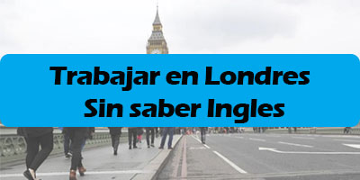 trabajar en londres sin saber ingles, Trabajar un Mes en Londres