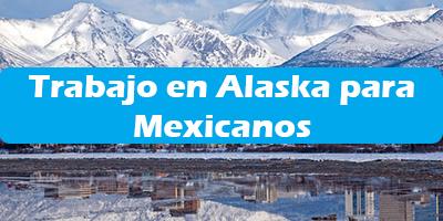 Trabajo en Alaska para Mexicanos Empleos Temporal Oferta en Bolsa