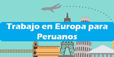 Trabajo en Europa para Peruanos 2020 Oferta de Empleos Vacante