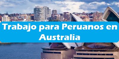 Trabajo para Peruanos en Australia 2020 Oferta de Empleos Vacante