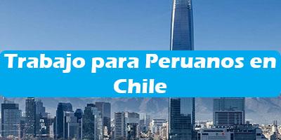 Trabajo para Peruanos en Chile Oferta de Empleos Vacante