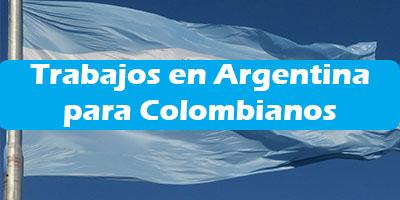 Trabajos en Argentina para Colombianos 2019 Oferta de Empleo Vacante