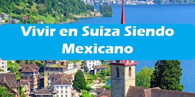Vivir en Suiza Siendo Mexicano 2019 Requisitos Información
