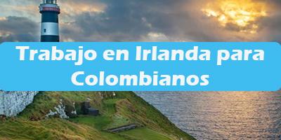 Trabajo en Irlanda para Colombianos  Oferta de Empleos Vacante