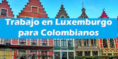 Trabajo en Luxemburgo para Colombianos 2019 Oferta de Empleos Vacante