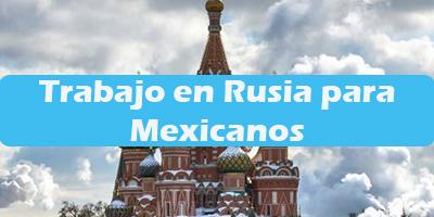 Trabajo en Rusia para Mexicanos Oferta Empleos Vacante