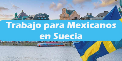 Trabajo para Mexicanos en Suecia Oferta Empleos Vacante