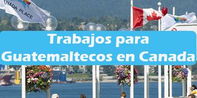 Trabajos para Guatemaltecos en Canada 2019 Oferta de Empleos Vacante