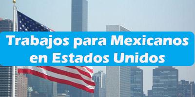 Trabajos para Mexicanos en Estados Unidos  Oferta de Empleos