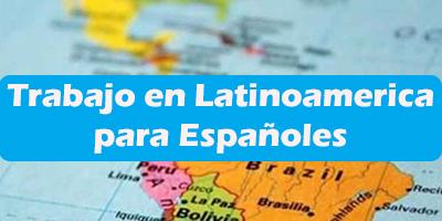 Trabajar en Latinoamerica para Españoles  Oferta de Empleos