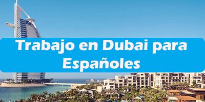 Trabajo en Dubai para Españoles 2019 Oferta de Empleos Sin idioma