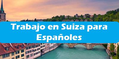 Trabajo en Suiza para Españoles  oferta de Empleo Sin Idioma