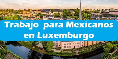 Trabajo  para Mexicanos  en Luxemburgo 2019 Oferta de Empleos Vacante