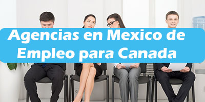 Agencias de Empleo en Mexico para Trabajar en Canada 2020