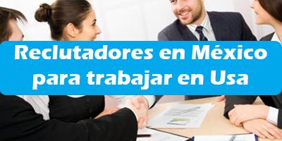 Reclutadores en México para trabajar en Estados Unidos 2019