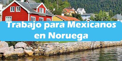 Trabajo para Mexicanos en Noruega 2019 Oferta de Empleos Vacante