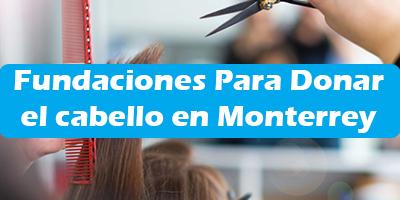 Fundaciones Para Donar el cabello en Monterrey 2019