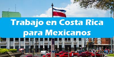 Trabajo en Costa Rica para Mexicanos 2019 Oferta de Empleos