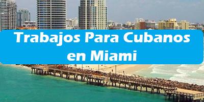 Trabajos Para Cubanos en Miami Oferta de Empleos Sin Ingles