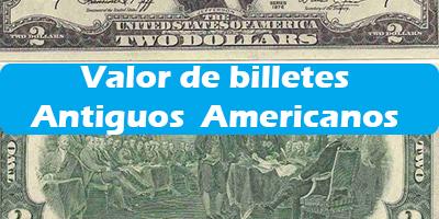 Valor de billetes Antiguos  Americanos en Estados Unidos en el