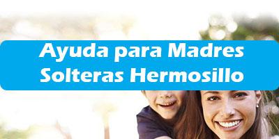 Ayuda para Madres Solteras Hermosillo Programas