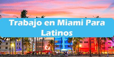 Trabajo en Miami Florida para Latinos Extranjeros 2019 Oferta de Empleo