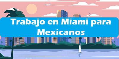 Trabajo en Miami para Mexicanos Oferta de Empleo