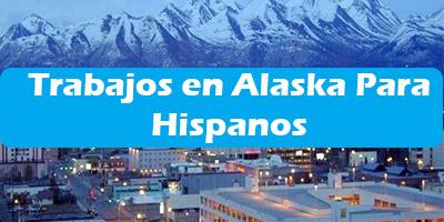 Trabajos en Alaska Para Hispanos Oferta de Empleo para Extranjeros