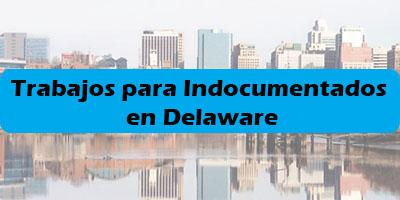 Trabajos para Indocumentados en Delaware