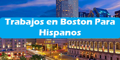Trabajos en Boston Massachusetts para Hispanos Oferta de Empleo