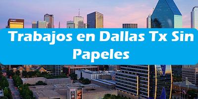 Trabajos en Dallas Tx Sin Papeles Oferta de Empleo