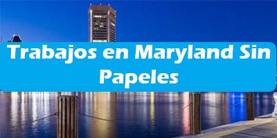 Trabajos en Maryland Sin Papeles Empleos Indocumentados