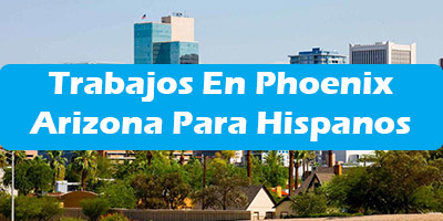 Trabajos en Phoenix Arizona Para Hispanos Oferta Empleo Español