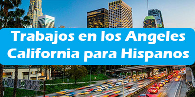 Trabajos en los Angeles California para Hispanos Oferta de Empleo