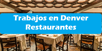 Trabajos en Denver Colorado en Restaurantes Ofertas de Empleo